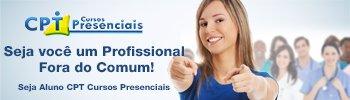 Seja Você um profissional fora do comum! Seja aluno CPT Cursos Presenciais